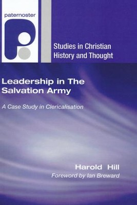 Leadership in The Salvation Army: A Case Study in Clericalisation  -     By: Harold Hill, Ian Breward