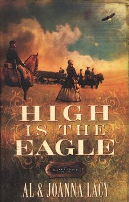 High Is the Eagle, Kane Legacy Series #3   -     By: Al Lacy, JoAnna Lacy