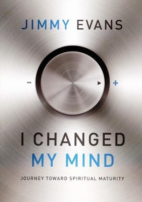 I Changed My Mind: Journey Toward Spiritual Maturity  -     By: Jimmy Evans