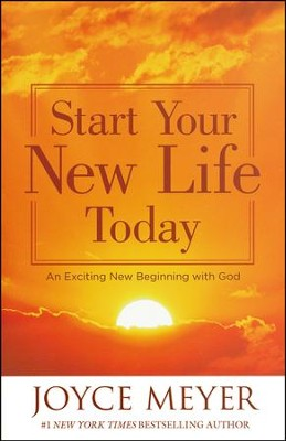 Start Your New Life Today: An Exciting New Beginning with God  -     By: Joyce Meyer