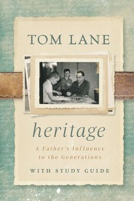 Heritage: A Father's Influence to the Generations  -     By: Tom Lane