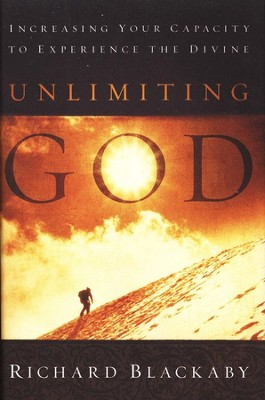 Unlimiting God: Increasing Your Capacity to Experience the Divine  -     By: Richard Blackaby