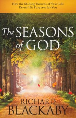 The Seasons of God: How the Shifting Patterns of Your Life Reveal His Purposes for You  -     By: Richard Blackaby