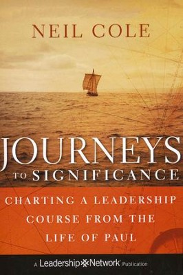 Journeys to Significance: Charting a Leadership Course from the Life of Paul  -     By: Neil Cole
