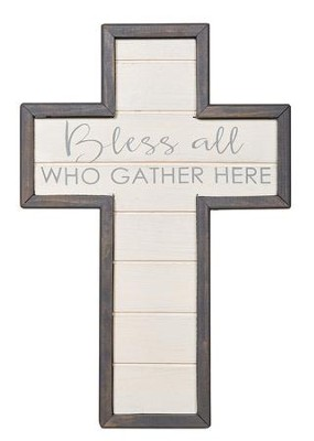 Bless All Who Gather Here Wall Cross  -     By: Sheila Wahlberg