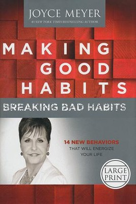 Making Good Habits, Breaking Bad Habits: 14 New Behaviors That Will Energize Your Life, Largeprint  -     By: Joyce Meyer
