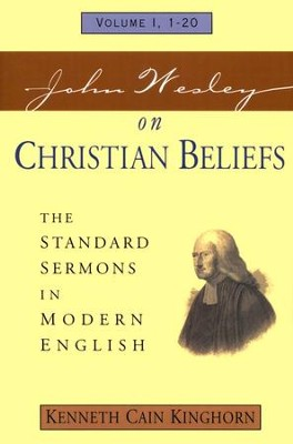 John Wesley on Christian Beliefs: Volume I, 1-20 The Standard Sermons in Modern English   -     By: Kenneth Cain Kinghorn