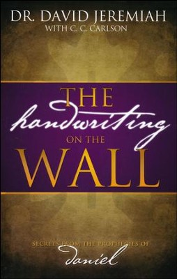 The Handwriting on the Wall: Secrets from the Prophecies of   -     By: Dr. David Jeremiah, C.C. Carlson