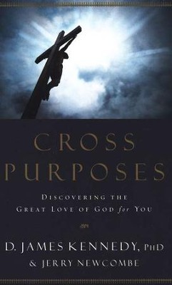 Cross Purposes  -     By: D. James Kennedy, Jerry Newcombe