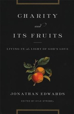 Charity and Its Fruits: Living in the Light of God's Love  -     Edited By: Kyle Strobel     By: Jonathan Edwards