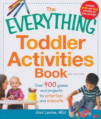 The Everything Toddler Activities Book: Over 400 games and projects to entertain and educate  -     By: Joni Levine MEd