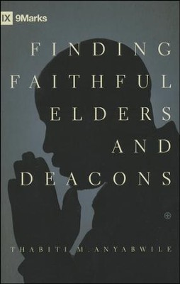 Finding Faithful Elders and Deacons  -     By: Thabiti M. Anyabwile