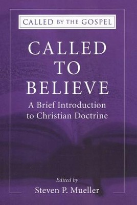 Called to Believe: A Brief Introduction to Christian Doctrine  -     Edited By: Steven P. Mueller     By: Steven Mueller(Ed.)