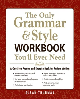 The Only Grammar and Style Workbook You'll Ever Need: A One-Stop Practice and Exercise Book for Perfect Writing  -     By: Susan Thurman