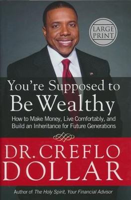 You're Supposed To Be Wealthy, Large Print   -     By: Dr. Creflo A. Dollar
