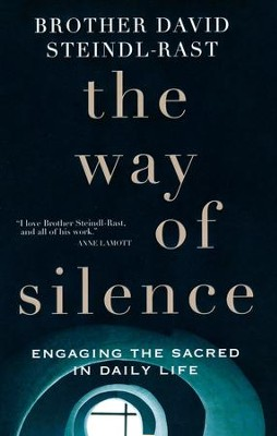 The Way of Silence: Engaging the Sacred in Daily Life  -     By: David Steindl-Rast