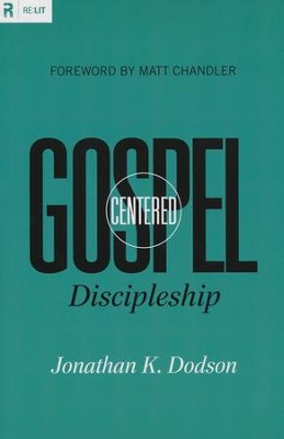 Gospel-Centered Discipleship  -     By: Jonathan K. Dodson