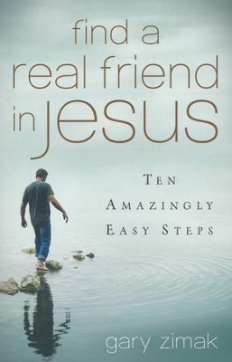 Find a Real Friend in Jesus: Ten Amazingly Easy Steps  -     By: Gary Zimak