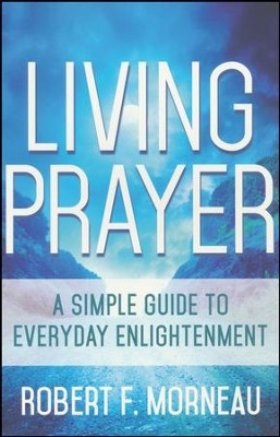 Living Prayer: A Simple Guide to Everyday Enlightenment  -     By: Bishop Robert F. Morneau