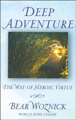 Deep Adventure: The Way of Heroic Virtue  -     By: Bear Woznick