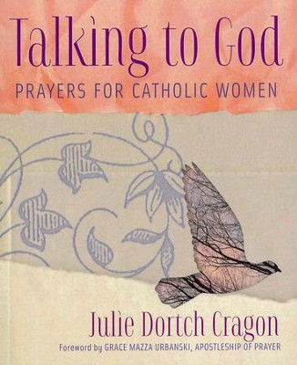 Talking to God: Prayers for Catholic Women  -     By: Julie Dortch Cragon