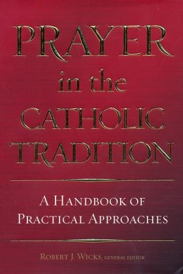 Prayer in the Catholic Tradition: A Handbook of Practical Approaches  -     Edited By: Robert J. Wicks     By: Robert J. Wicks, ed.