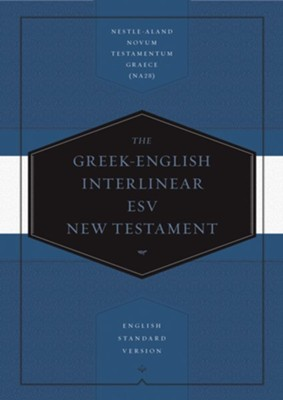 The Greek-English Interlinear ESV New Testament: Nestle-Aland Novum Testamentum Graece (NA28) and  -