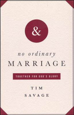 No Ordinary Marriage: Together for God's Glory  -     By: Tim Savage