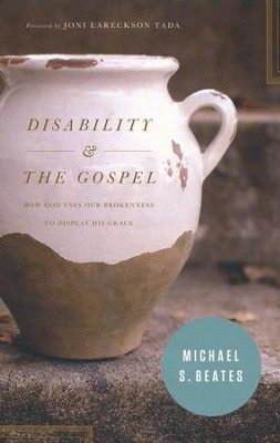 Disability and the Gospel: How God Uses Our Brokenness to Display His Grace  -     By: Michael S. Beates, Joni Eareckson Tada