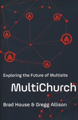 MultiChurch: Exploring the Future of Multisite  -     By: Brad House, Gregg Allison