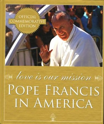 Love Is Our Mission: Pope Francis in America  -