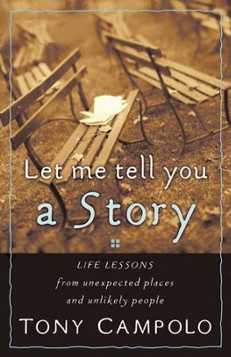 Let Me Tell You a Story: Life Lessons from Unexpected Places and Unlikely People - eBook  -     By: Tony Campolo