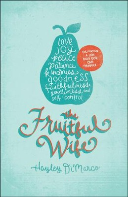 The Fruitful Wife: Cultivating a Love Only God Can Produce  -     By: Hayley DiMarco