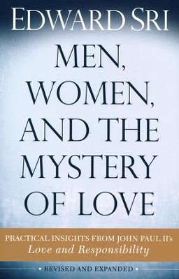Men, Women, and the Mystery of Love: Practical Insights from John Paul II's Love and Responsibility / New edition  -     By: Edward Sri