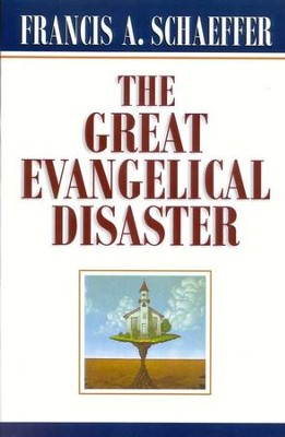 The Great Evangelical Disaster   -     By: Francis A. Schaeffer