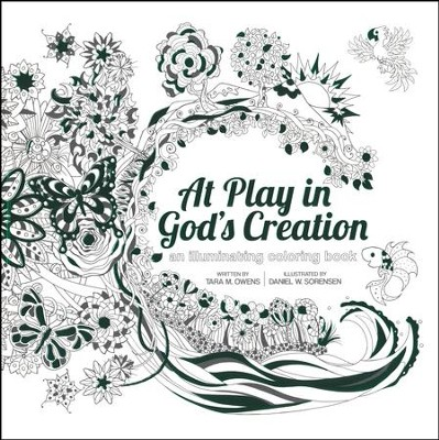 At Play in God's Creation: An Illuminating Coloring Book  -     By: Tara M. Owens     Illustrated By: Daniel Sorensen