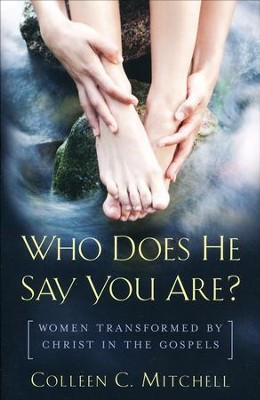 Who Does He Say You Are?: Women Transformed by Christ in the Gospels  -     By: Colleen C. Mitchell