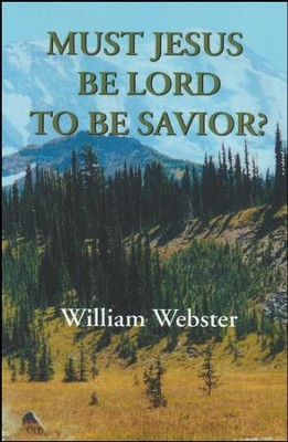 Must Jesus Be Lord To Be Savior?  -     By: William Webster