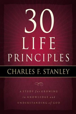 30 Life Principles: A Study for Growing in Knowledge and Understanding of God  -     By: Charles F. Stanley