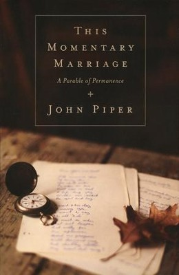This Momentary Marriage: A Parable of Permanence   -     By: John Piper