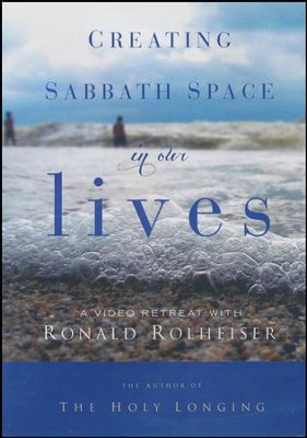 Creating Sabbath Space in Our Lives: A 10 Part Video Retreat  -     By: Ronald Rolheiser