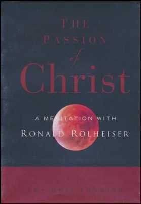 The Passion of Christ: A Meditation with Ron Rolheiser, OMI  -     By: Ronald Rolheiser