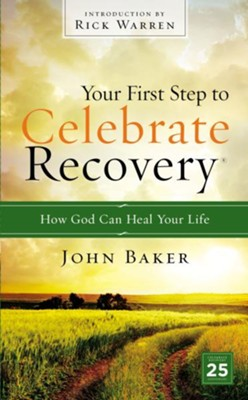 Your First Step to Celebrate Recovery: How God Can Heal Your Life John Baker, 2016 Paperback  -     By: John Baker