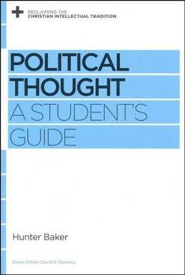 Political Thought: A Student's Guide  -     By: Hunter Baker, David S. Dockery