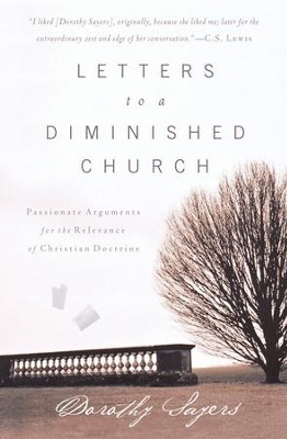 Letters to a Diminished Church: Passionate Arguments for the Relevance of Christian Doctrine - eBook  -     By: Dorothy L. Sayers