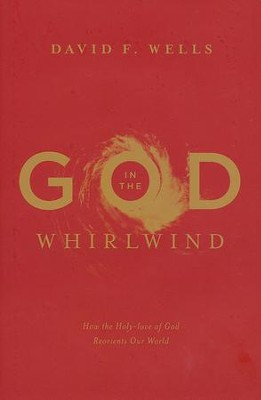 God in the Whirlwind: How the Holy-love of God Reorients Our World  -     By: David F. Wells