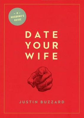 Date Your Wife  -     By: Justin Buzzard, Tullian Tchividjian