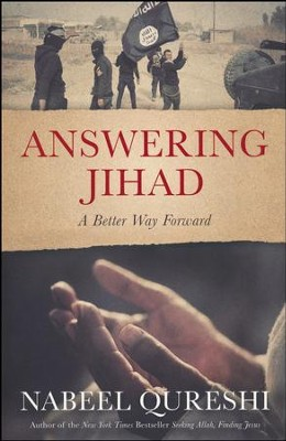 Answering Jihad: A Better Way Forward   -     By: Nabeel Qureshi