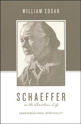 Schaeffer on the Christian Life: Countercultural Spirituality  -     By: William Edgar, Stephen J. Nichols, Justin Taylor