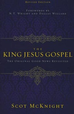 The King Jesus Gospel: The Original Good News Revisited, Revised Edition  -     By: Scot McKnight